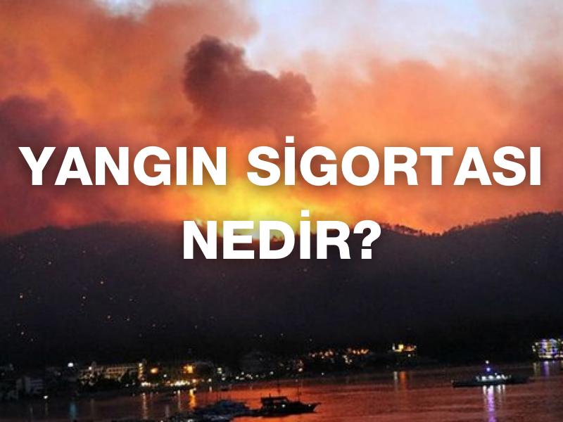 Yangın Sigortası Nedir?